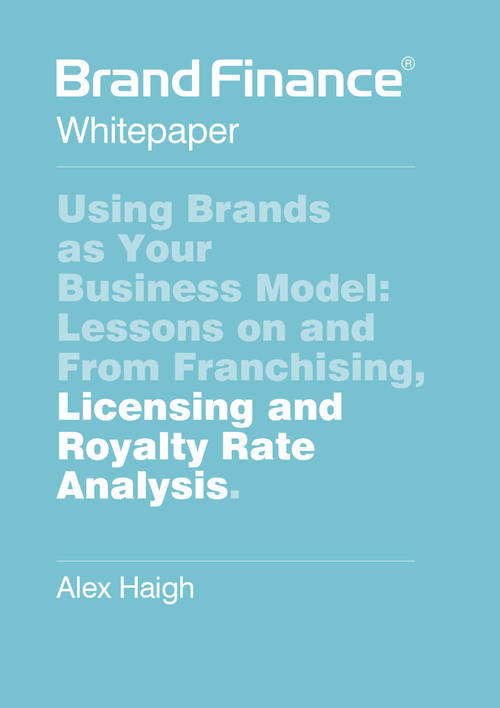Using Brands as Your Business Model: Lessons on and From Franchising, Licensing and Royal Rate Analy